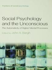 Social Psychology and the Unconscious: The Automaticity of Higher Mental Processes