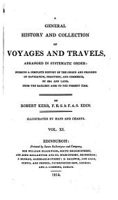 A general history and collection of voyages and travels: Arranged in systematic order, forming a complete history of the origin and progress of navigation, discovery, and commerce, by sea and land, from the earliest ages to the present time: illustrated by maps and charts, Volume 11