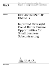 Department of Energy improved oversight could better ensure opportunities for small business subcontracting : report to congressional committees