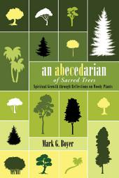 An Abecedarian of Sacred Trees: Spiritual Growth through Reflections on Woody Plants