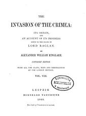 The Invasion of the Crimea: Its Origin, and an Account of Its Progress Down to the Death of Lord Raglan, Volume 11