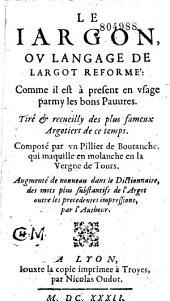 Le Iargon ou Langage de largot reformé : comme il est à present en vsage parmy les bons Pauures... Composé par vn Pillier de Boutanche (Ollivier Chereau)...