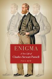 Enigma A New Life of Charles Stewart Parnell: Enigma