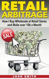 Retail Arbitrage: How I Buy Wholesale at Retail Stores and Make over 10k a Month