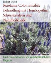 Reizdarm, Colon irritabile - Reizdarmsyndrom behandeln mit Homöopathie, Schüsslersalzen (Biochemie) und Naturheilkunde: Ein homöopathischer, biochemischer und naturheilkundlicher Ratgeber