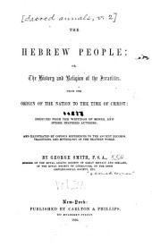 Sacred Annals; Or, Researches Into the History and Religion of Mankind: The Hebrew people: or, The history and religion of the Israelites, from the origin of the nation to the time of Christ. 1856