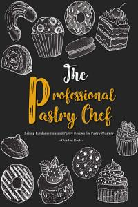 The Professional Pastry Chef Book
