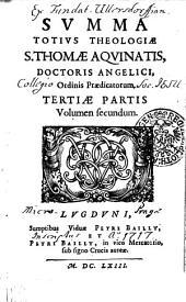 SVMMA TOTIVS THEOLOGIAE S. THOMAE AQVINATIS, DOCTORIS ANGELICI, Ordinis Praedicatorium: TERTIAE PARTIS Volumen Secundum, Page 3