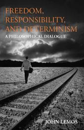 Freedom, Responsibility, and Determinism: A Philosophical Dialogue