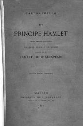 El Principe Hamlet: drama trágico en tres actos y en verso inspirado por el Hamlet de William Shakespeare