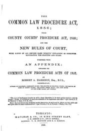 The Common Law Procedure Act, 1856: The County Courts Procedure Act, 1856; and the New Rules of Court, with Notes of All Decided Cases Directly Explaining Or Otherwise Elucidating the Statutes and Rules: Together with an Appendix Containing the Common Law Procedure Acts of 1857