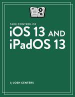 Take Control of iOS 13 and iPadOS 13