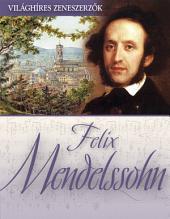 Felix Mendelssohn: Világhíres zeneszerzők