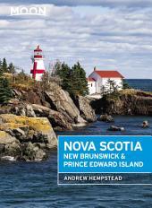 Moon Nova Scotia, New Brunswick & Prince Edward Island: Edition 5