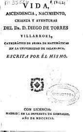 Vida, ascendencia, nacimiento, crianza y aventuras del ... d. Diego de Torres de Villarroel ...