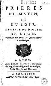 Prières du matin, et du soir, a l'usage du diocese de Lyon, Imprimées par Ordre de Monseigneur l'Archevêque [Charles-François de Châteauneuf de Rochebonne]
