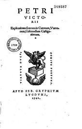 Petri Victorij Explicationes suarum in Catonem, Varronem, Columellam castigationum