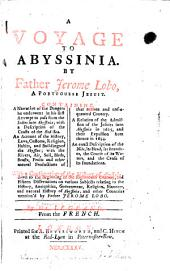 A Voyage to Abyssinia ...: Containing, a Narrative of the Dangers He Underwent in His First Attempt to Pass from the Indies Into Abyssinia ... : With a Continuation of the History of Abyssinia Down to the Beginning of the Eighteenth Century, and Fifteen Dissertations on Various Subjects, Relating to the History, Antiquities, Government, Religion, Manners, and Natural History of Abyssinia, and Other Countries Mention'd by Father Jerome Lobo