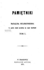 Pamiętniki Natalisa Sulerzyskiego, b. posła ziemi pruskiej na sejm berlinski: Tom 1
