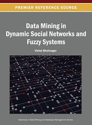Data Mining in Dynamic Social Networks and Fuzzy Systems PDF