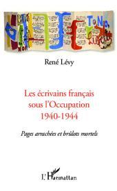 Les écrivains français sous l'Occupation 1940-1944: Pages arrachées et brûlots mortels
