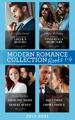 Modern Romance July 2021 Books 1-4: The Secret Behind the Greek's Return (Billion-Dollar Mediterranean Brides) / Claiming His Cinderella Secretary / From One Night to Desert Queen / Off-Limits to the Crown Prince