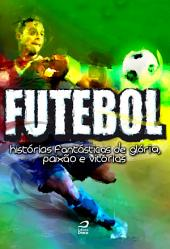Futebol: Histórias fantásticas de glória, paixão e vitórias