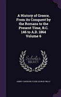 A History of Greece  from Its Conquest by the Romans to the Present Time  B C  146 to A D  1864 Volume 6 PDF