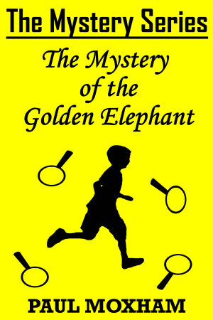 The Mystery of the Golden Elephant  The Mystery Series Short Story Book 5  PDF