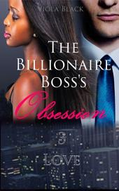 The Billionaire Boss's Obsession 3 (BWWM Interracial Romance Short Stories): Love