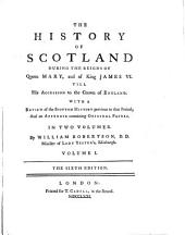 The history of Scotland, during the reigns of queen Mary and of king James vi: Volume 1