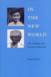 In the New World: The Making of a Korean American