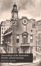 Proceedings of the Bostonian Society, Annual Meeting: Volume 1