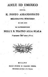 Adele ed Emerico ossia Il posto abbandonato: Melodramma semiserio in due atti da rappresentarsi nell' I. R. Teatro alla Scala l'autummo dell'anno 1822