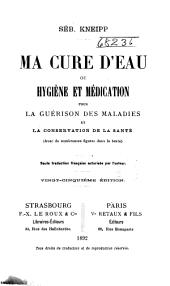 Ma cure d'eau: ou, Hygiène et médication pour la guérison des maladies et la conservation de la santé