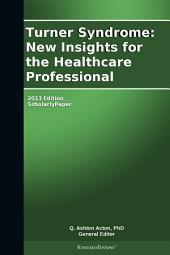 Turner Syndrome: New Insights for the Healthcare Professional: 2013 Edition: ScholarlyPaper