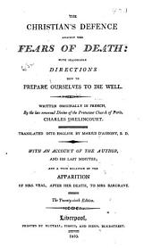 The Christian's Defence Against the Fears of Death: With Seasonable Directions how to Prepare Ourselves to Die Well ...