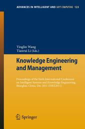 Knowledge Engineering and Management: Proceedings of the Sixth International Conference on Intelligent Systems and Knowledge Engineering, Shanghai, China, Dec 2011 (ISKE 2011)