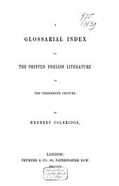 A Glossarial Index to the Printed English Literature of the 13th Century