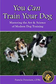 YOU CAN TRAIN YOUR DOG  MASTERING THE ART   SCIENCE OF MODERN DOG TRAINING PDF