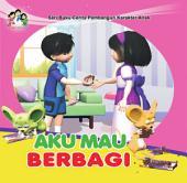 Aku Mau Berbagi: Serial Buku Cerita Pembangun Karakter Anak