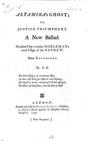 Altamira's Ghost; or, Justice trumphant. A new ballad. Occasion'd by a certain nobleman's cruel usage of his nephew. Done extempore. By E. B. [i.e. Elizabeth Boyd?]