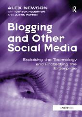 Blogging and Other Social Media: Exploiting the Technology and Protecting the Enterprise
