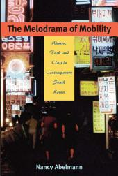The Melodrama of Mobility: Women, Talk, and Class in Contemporary South Korea