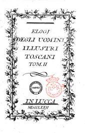 Elogj degli uomini illustri toscani. Tom. 1. [-4.]: Tom. 2, Volume 2