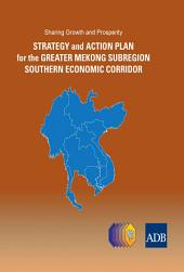 Sharing Growth and Prosperity: Strategy and Action Plan for the Greater Mekong Subregion Southern Economic Corridor