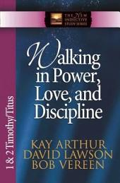 Walking in Power, Love, and Discipline: 1 and 2 Timothy and Titus