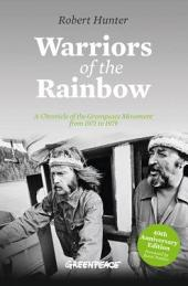 Warriors of the Rainbow: A Chronicle of the Greenpeace Movement from 1971 to 1979, Edition 2