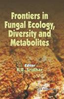 Frontiers in Fungal Ecology  Diversity and Metabolites PDF