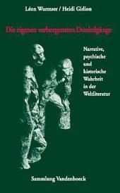Die eigenen verborgensten Dunkelgänge: narrative, psychische und historische Wahrheit in der Weltliteratur